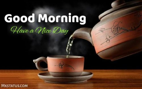 Good Morning Tea Images have a Nice day