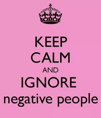 Keep Calm and Ignore negative people